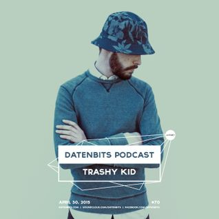 Datenbits Podcast 070 - Trashy Kid (30.04.2015)