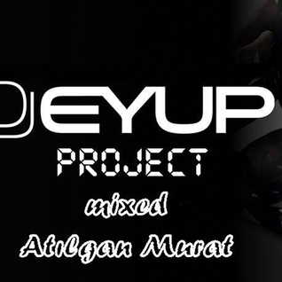 Dj Eyup Project Set (Mixed by ATILGAN MURAT)