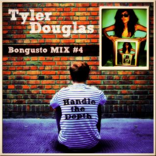 Tyler Douglas - BONGUSTO MIX#4 - Handle The Depth