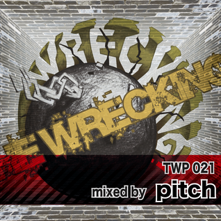 THE WRECKING! podcast 021 - mixed by pitch