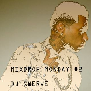 MIXDROP MONDAY #2 MIXED BY DJ SWERVE