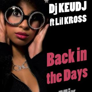 Back in the days mix - Dj Keudj  ft Lil Kross