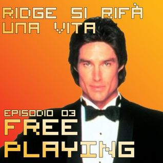 Free Playing #03: Ridge si rifà una Vita