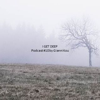 I GET DEEP // Podcast #10 By Gianni Kou