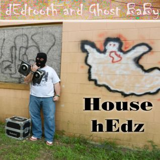 dEdtooth and Ghost BaBy - House hEdz