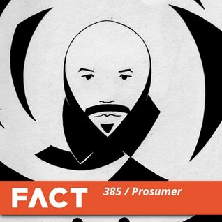 FACT mix 385 - Prosumer (Jun '13)