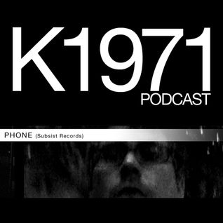 PHONE (Subsist Records) K1971 PODCAST (www.k1971.com)
