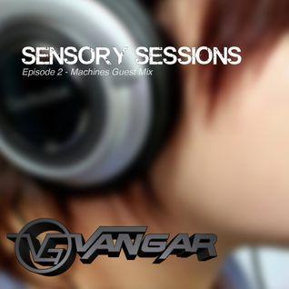 Vangar Pres. Sensory Sessions - Ep.02 w/Machines Guest mix