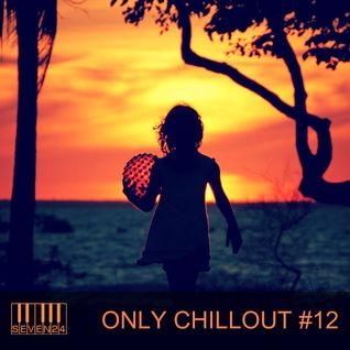 Seven24 - Only Chillout #012