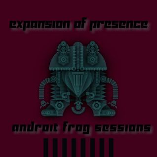 Expansion of Presence: Androit Frog Sessions #1