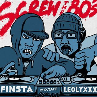 Screw the 80s - mixtape by Finsta & Leolyxxx