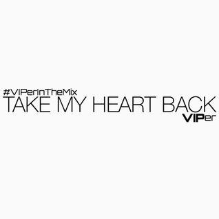#VIPerInTheMix 09 : TAKE MY HEART BACK