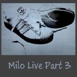 Milo Live Part 3