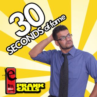 30 Seconds of Fame - E FM Prank Call