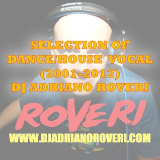 Selection of Dance/House Vocal (2001-2012) Dj Adriano Roveri