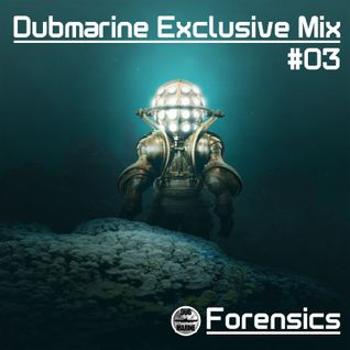Dubmarine Exclusive Mix #03 – Forensics