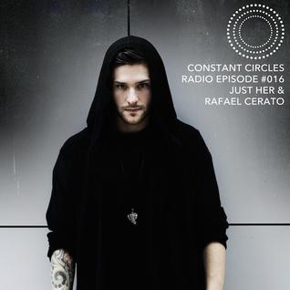 Constant Circles Radio 016 w/ Just Her & Rafael Cerato