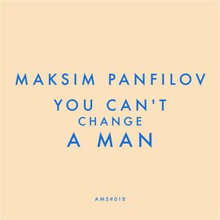 [AMS018] Maksim Panfilov - You Can't Change A Man