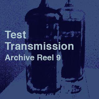 Test Transmission Archive Reel 9