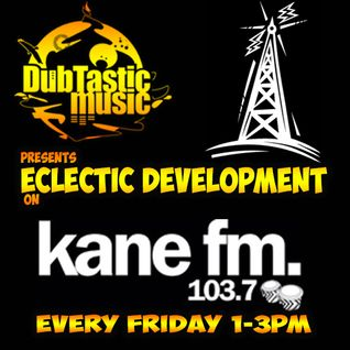DubTastic Music Presents Eclectic Development on Kane FM 2015-11-06