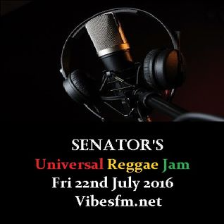 Fri 22nd July 2016 Senator B on The Universal Reggae Jam Vibesfm.net