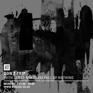 Don't Trip w/ Full Of Nothing Guest Mix - 25th May 2015