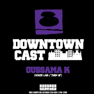 DOWNTOWNCAST 08 - OUSSAMA K (TUNNYL - HOUSE LAB)