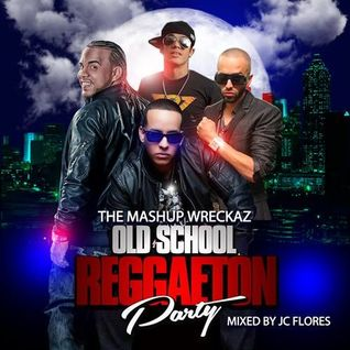 "The Mashup Wreckaz present ""Oldschool Reggaeton Volume 1 mixed by JC Flores"""