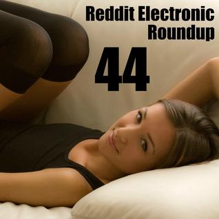 Reddit Electronic Roundup 44