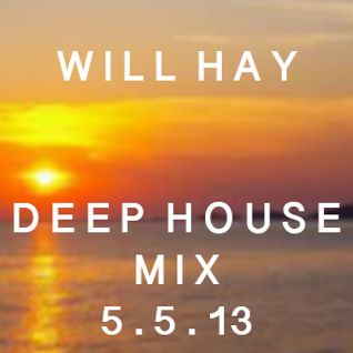 Will Hay - Deep House Mix (5.5.13)