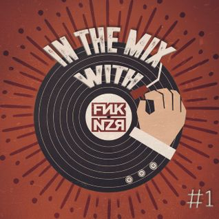 In the mix with Funkanizer / Episode #1