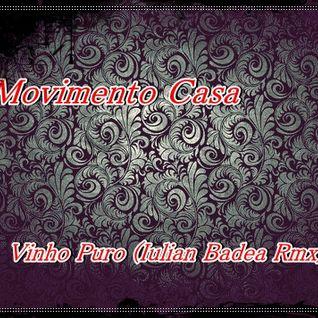 Movimento Casa  - Vinho Puro (Iulian Badea Rmx)