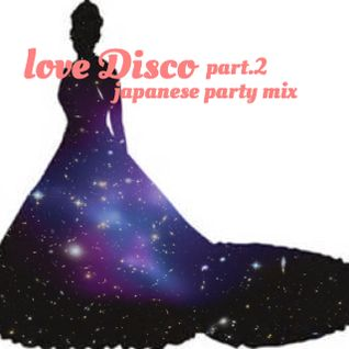 Love Disco part.2 -japanese party mix-