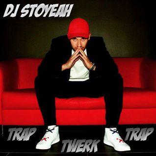 DJ StoYeah - Trap Trap Twerk
