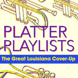 Platter Playlists: Great Louisiana Cover-Up