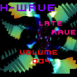 H-Wave Late Rave Vol. 004