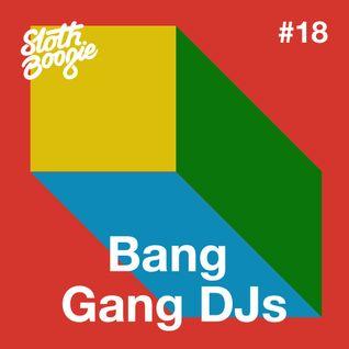 SlothBoogie Guestmix #018 - Bang Gang DJs