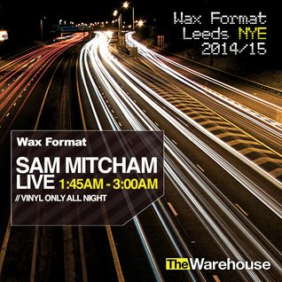 Sam Mitcham LIVE From Wax Format Leeds, NYE 2014/15, 1:45am - 3am.