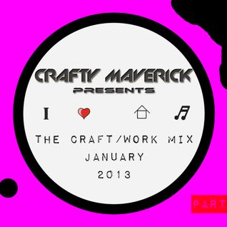 THE CRAFT/WORK MIX JANUARY 2013 PART 1 OF 2