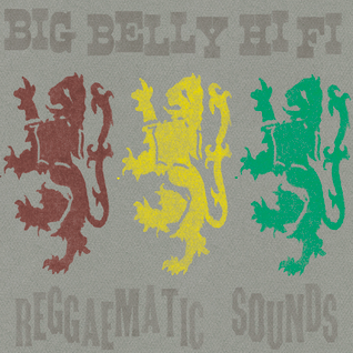 big belly hi fi reggaematic sounds