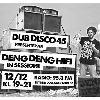 DUB DISCO 45: 2015-12-12: DENG DENG HIFI