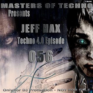 MaSTeRS oF TeCHNo presents Techno 4.0 - Episode 056 by Jeff Hax