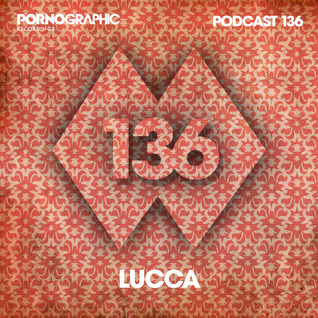 Pornographic Podcast 136 with Lucca