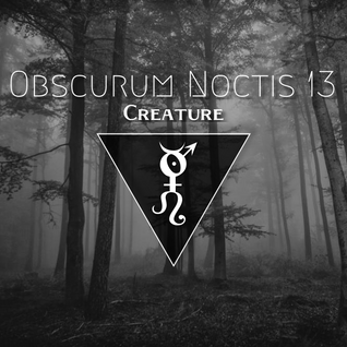 Obscurum Noctis 13 ∴ Creature