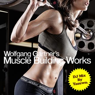 Wolfgang Gartner's Muscle Building Works DJ Mix By Yasuwo.