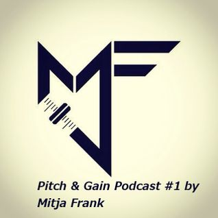 Pitch & Gain Podcast #1 by Mitja Frank