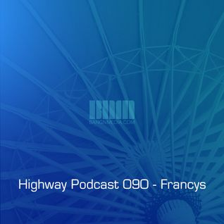 Highway Podcast 090 - Francys