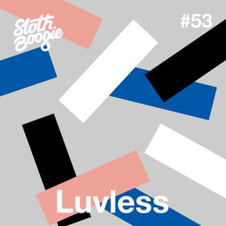 SlothBoogie Guestmix #53 - Luvless