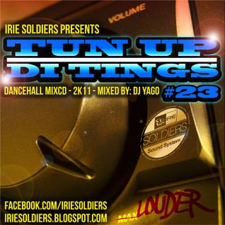 "IRIE SOLDIERS ""Tun up di tings #23"" part 1 - mixed by Yago"