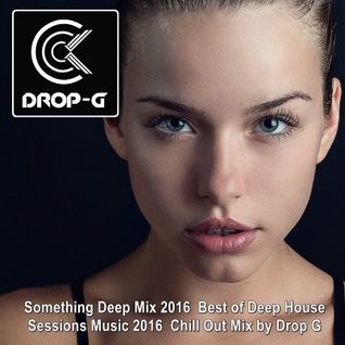 Something Deep Mix 2016 ♦ Best of Deep House Sessions Music 2016 ♦ Chill Out Mix by Drop G